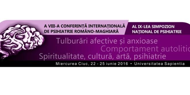 A VIII-a Conferinţă Internaţională de Psihiatrie Româno-Maghiară şi al IX-lea Simpozion Naţional de Psihiatrie